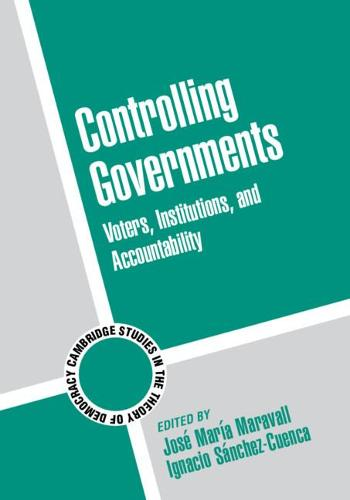Controlling Governments: Voters, Institutions, and Accountability - Cambridge Studies in the Theory of Democracy 7 (Hardback)