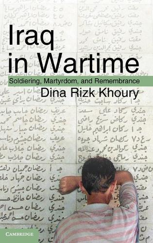 Iraq in Wartime: Soldiering, Martyrdom, and Remembrance (Hardback)
