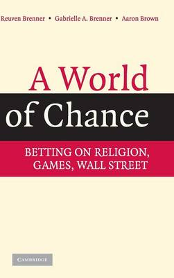 A World of Chance: Betting on Religion, Games, Wall Street (Hardback)