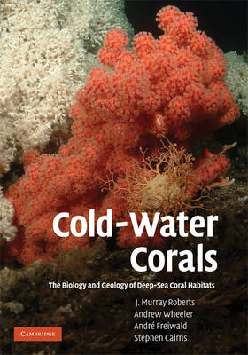 Cold-Water Corals: The Biology and Geology of Deep-Sea Coral Habitats (Hardback)