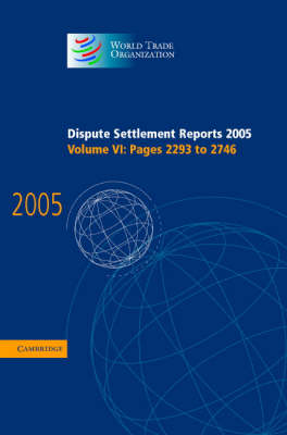 Dispute Settlement Reports 2005 - Dispute Settlement Reports Complete Set 178 Volume Hardback Set Volume 6 (Hardback)