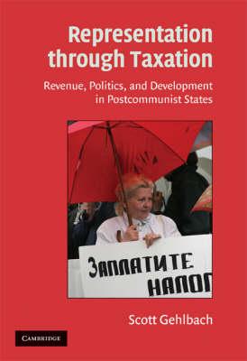 Representation through Taxation: Revenue, Politics, and Development in Postcommunist States - Cambridge Studies in Comparative Politics (Hardback)