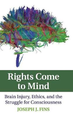 Rights Come to Mind: Brain Injury, Ethics, and the Struggle for Consciousness (Hardback)