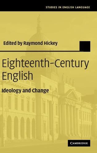 Eighteenth-Century English: Ideology and Change - Studies in English Language (Hardback)
