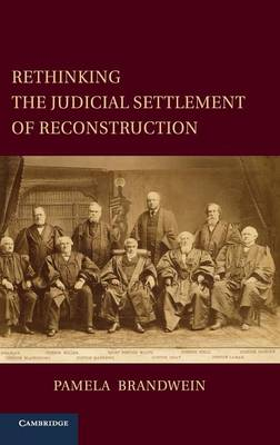 Cambridge Studies on the American Constitution: Rethinking the Judicial Settlement of Reconstruction (Hardback)