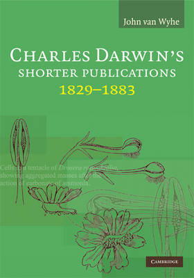 Charles Darwin's Shorter Publications, 1829-1883 (Hardback)