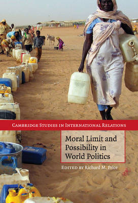 Cambridge Studies in International Relations: Moral Limit and Possibility in World Politics Series Number 107 (Hardback)