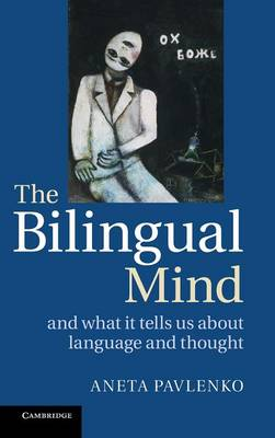 The Bilingual Mind: And What it Tells Us about Language and Thought (Hardback)