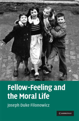 Fellow-Feeling and the Moral Life (Hardback)