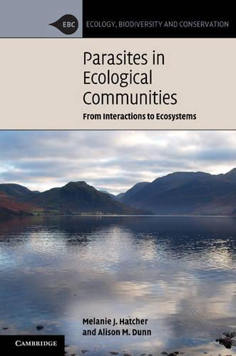 Ecology, Biodiversity and Conservation: Parasites in Ecological Communities: From Interactions to Ecosystems (Hardback)