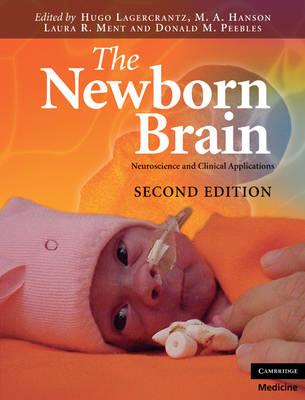 The Newborn Brain: Neuroscience and Clinical Applications (Hardback)