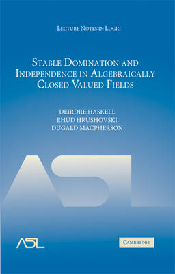 Lecture Notes in Logic: Stable Domination and Independence in Algebraically Closed Valued Fields Series Number 30 (Hardback)