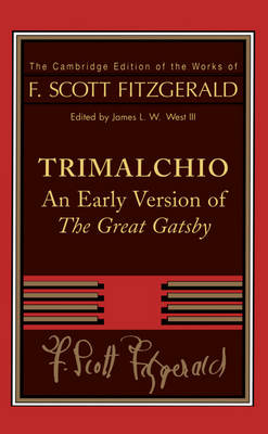 F. Scott Fitzgerald: Trimalchio: An Early Version of 'The Great Gatsby' - The Cambridge Edition of the Works of F. Scott Fitzgerald (Paperback)