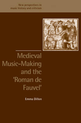 New Perspectives in Music History and Criticism: Medieval Music-Making and the Roman de Fauvel Series Number 9 (Paperback)