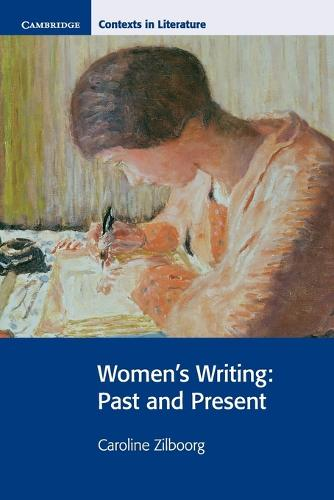 Cambridge Contexts in Literature: Women's Writing: Past and Present (Paperback)
