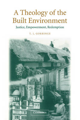 A Theology of the Built Environment: Justice, Empowerment, Redemption (Paperback)