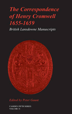 The Correspondence of Henry Cromwell, 1655-1659: British Library Lansdowne Manuscripts - Camden Fifth Series 31 (Hardback)