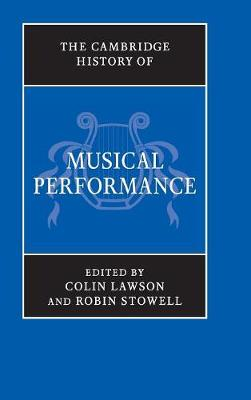 The Cambridge History of Musical Performance - The Cambridge History of Music (Hardback)
