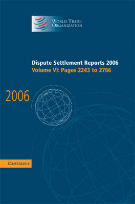 Dispute Settlement Reports 2006: Volume 6, Pages 2243-2766 - World Trade Organization Dispute Settlement Reports (Hardback)