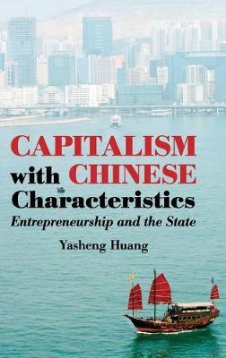 Capitalism with Chinese Characteristics: Entrepreneurship and the State (Hardback)