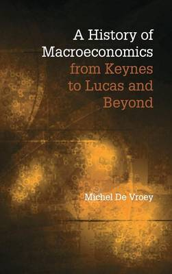 A History of Macroeconomics from Keynes to Lucas and Beyond (Hardback)