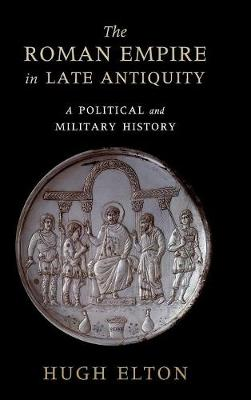 The Roman Empire in Late Antiquity: A Political and Military History (Hardback)