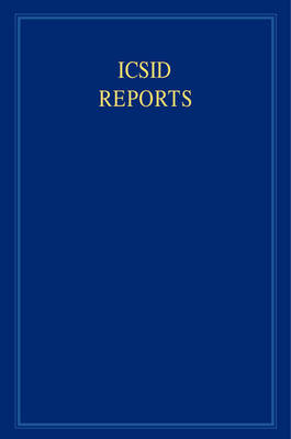 ICSID Reports 16 Volume Set ICSID Reports: Volume 14 - International Convention on the Settlement of Investment Disputes Reports (Hardback)