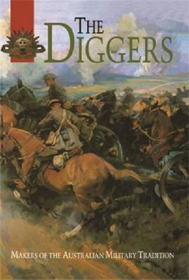 The Diggers: Makers of Australian Military Tradition (Hardback)