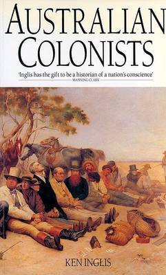 The Australian Colonists: An Exploration of Social History, 1788-1870 (Paperback)