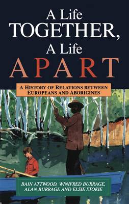 A Life Together, a Life Apart: A History of Relations Between Europeans and Aborigines (Paperback)
