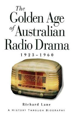 The Golden Age of Australian Radio Drama: 1923-1960 a History through Biiography (Paperback)