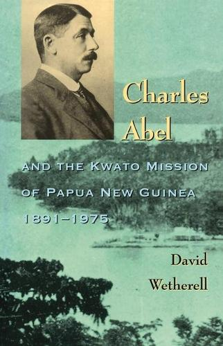 Charles Abel and the Kwato Mission of Papua New Guinea 1891-1975 (Paperback)