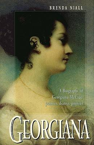 Georgiana: Biography of Georgiana McCrae, Painter, Diarist, Pioneer (Paperback)