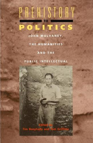 Prehistory to Politics: John Mulvaney, the Humanities and the Public Intellectual (Paperback)