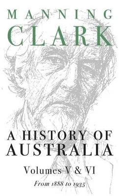 A History of Australia Vol 5&6: 1888-1935 Vols 5 & 6 - A history of Australia Volume 5 & 6 (Paperback)