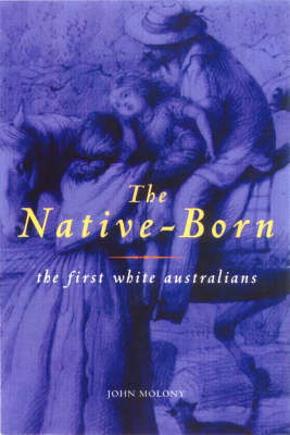 The Native-born: The First White Australians (Paperback)