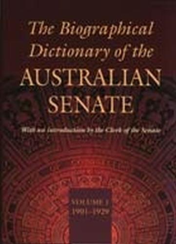 The The Biographical Dictionary of the Australian Senate: Biographical Dictionary Of The Australian Senate Volume 1 1901-1929 v. 1 (Hardback)