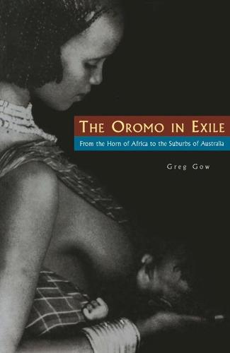 The Oromo in Exile: From the Horn of Africa to the Suburbs of Australia (Paperback)