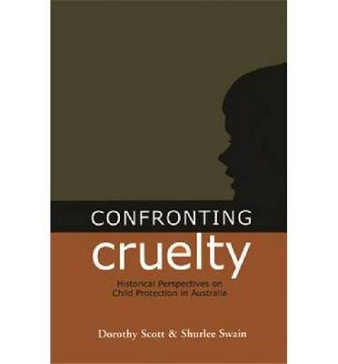 Confronting Cruelty: Historical Perspectives of Child Protection in Australia (Paperback)
