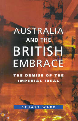 Australia and the British Embrace: The Demise of the Imperial Ideal (Paperback)