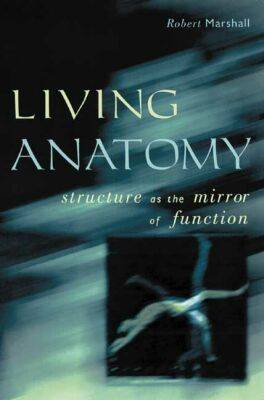 Living Anatomy: Structure as the Mirror of Function (Hardback)