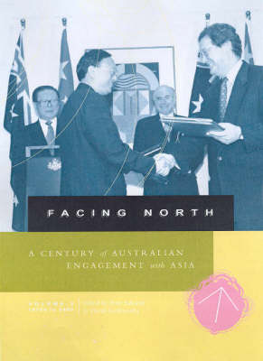 Facing North: 1970s to 2000 v. 2: A Century of Australian Engagement with Asia (Paperback)