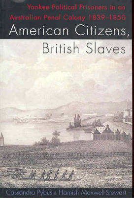 American Citizens, British Slaves: Yankee Political Prisoners in an Australian Penal Colony, 1839-1850 (Paperback)