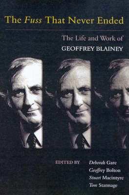 The Fuss That Never Ended: Essays on the Life and Work of Geoffrey Blainey (Paperback)