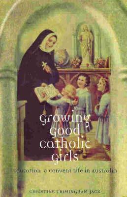 Growing Good Catholic Girls (Paperback)