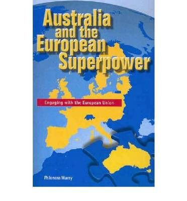 Australia and the European Superpower: Engaging with the European Union - Academic Monographs (Paperback)