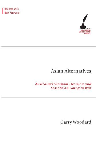 Asian Alternatives: Australia'S Vietnam Decision And Lessons On Going To War (Paperback)