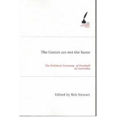 The Games are Not the Same: The Political Economy of Football in Australia - Academic Monographs (Paperback)