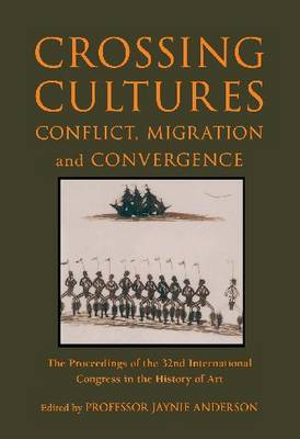 Crossing Cultures: Conflict, Migration and Convergence - The Proceedings of the 32nd International Congress of the History of Art - Academic Monographs (Paperback)