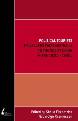 Political Tourists: Travellers From Australia To The Soviet Union In The 1920S-1940S (Paperback)